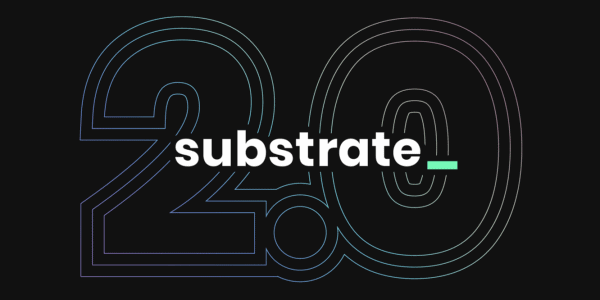 Substrate 2.0